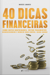 40 Dicas Financeiras: Como Obter Gratuidades, Evitar Pagamentos Desnecessários E Reduzir Suas Contas. Saiba Agora!