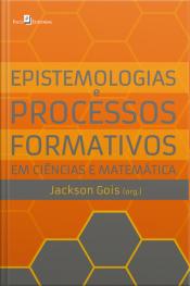 Epistemologias E Processos Formativos Em Ciências E Matemática