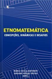 Etnomatemática: Concepções, Dinâmicas E Desafios