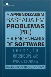 A Aprendizagem Baseada Em Problemas (pbl) E A Engenharia De Software: Formação Interdisciplinar Para A Cidadania