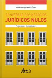 Conversão Dos Negócios Jurídicos Nulos: Passos Para A Desmistificação