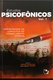Estudos Psicofônicos: Aprimorando Os Conceitos Do Conhecimento Espírita: Vol.i
