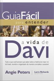 Guia Fácil Para Entender A Vida De David: Tudo O Que Você Sempre Quis Saber Sobre A História Do Maior Rei De Israel, Reunido E Organizado De Maneira Completa E Acessível