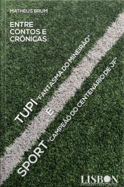 """Entre Contos E Crônicas: Tupi, """"fantasma Do Mineirão"""" E Sport """"campeão Do Centenário De Jf"""""""