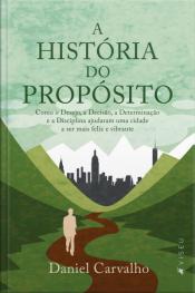 A História Do Propósito: Como O Desejo, A Decisão, A Determinação E A Disciplina Ajudaram Uma Cidade A Ser Mais Feliz E Vibrante