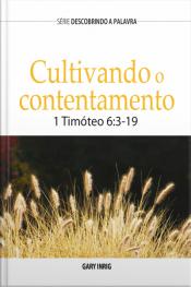 Cultivando O Contentamento: 1 Timóteo 6:3-19