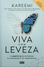 Viva Com Leveza: E Liberte-se Do Estresse, Da Ansiedade E Da Insegurança.