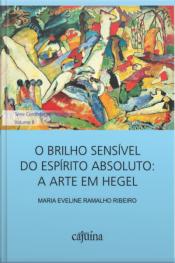 O Brilho Sensível Do Espírito Absoluto: A Arte Em Hegel