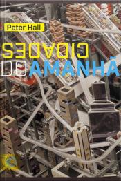 Cidades Do Amanhã: Uma História Do Planejamento E Projetos Urbanos No Século Xx (edição Revista E Aumentada)