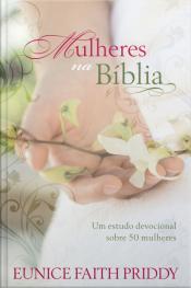 Mulheres Na Bíblia: Um Estudo Devocional Sobre 50 Mulheres