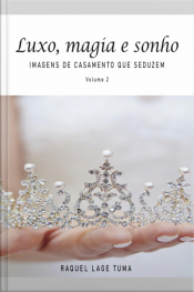 Luxo, Magia E Sonho: Imagens De Casamento Que Seduzem