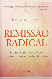 Remissão Radical: Sobrevivendo Ao Câncer Contra Todas As Probabilidades
