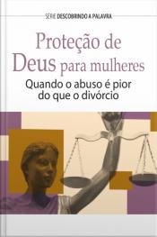 Proteção De Deus Para Mulheres: Quando O Abuso É Pior Que O Divórcio