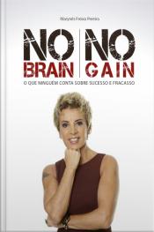 No Brain No Gain: O Que Ninguém Conta Sobre Sucesso E Fracasso
