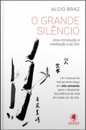 O Grande Silêncio: Uma Introdução À Meditação E Ao Zen