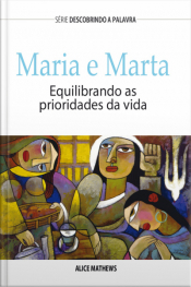 Maria E Marta: Equilibrando As Prioridades Da Vida