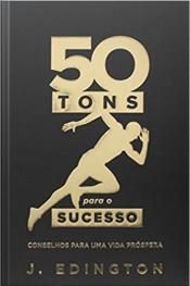 50 Tons Para O Sucesso: Conselhos Para Uma Vida Próspera