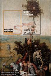 História Da Loucura: Na Idade Clássica [nova Edição, Revista E Ampliada]