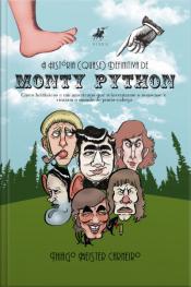 A História (quase) Definitiva De Monty Python: Cinco Britânicos E Um Americano Que Reinventaram O Nonsense E Viraram O Mundo De Ponta-cabeça