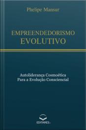 Empreendedorismo Evolutivo: Autoliderança Cosmoética Para A Evolução Consciencial