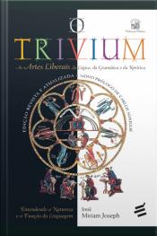 O Trivium: As Artes Liberais Da Lógica, Da Gramática E Da Retórica
