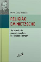 """Religião Em Nietzsche: """"eu Acreditaria Num Deus Que Soubesse Dançar"""""""