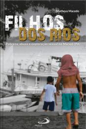Filhos Dos Rios: Pobreza, Abuso E Exploração Sexual No Marajó (pa)