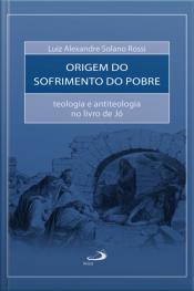A Origem Do Sofrimento Do Pobre: Teologia E Antiteologia No Livro De Jó
