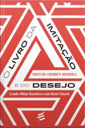 O Livro Da Imitação E Do Desejo: Lendo Milan Kundera Com René Girard