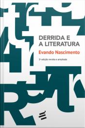 Derrida E A Literatura: Notas De Literatura E Filosofia Nos Textos Da Desconstrução