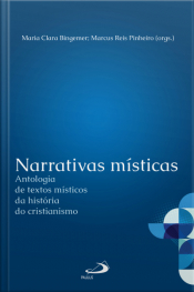 Narrativas Místicas: Antologia De Textos Místicos Da História Do Cristianismo