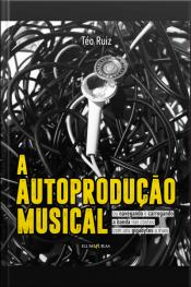 A Autoprodução Musical: Ou Navegando E Carregando A Banda Nas Costas Com Uns Gigabytes A Mais