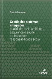 Gestão Dos Sistemas Integrados: Qualidade, Meio Ambiente, Segurança E Saúde No Trabalho E Responsabilidade Social