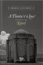 A Flauta E A Lua: Poemas De Rumi