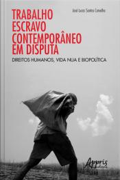 Trabalho Escravo Contemporâneo Em Disputa: Direitos Humanos, Vida Nua E Biopolítica