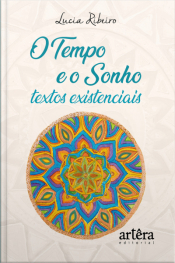 O Tempo E O Sonho: Textos Existenciais