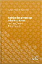 Gestão Dos Processos Administrativos: Concepções E Ferramentas