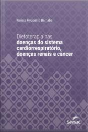 Dietoterapia Nas Doenças Do Sistema Cardiorrespiratório, Doenças Renais E Câncer