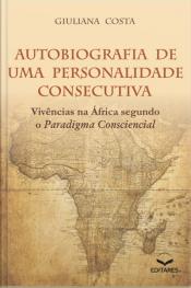 Autobiografia De Uma Personalidade Consecutiva: Vivências Na África Segundo O Paradigma Consciencial