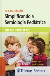 Simplificando A Semiologia Pediátrica: Dicas Práticas