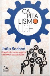 Capitalismo Light: O Desafio De Manter Negócios Saudáveis E Pessoas Felizes