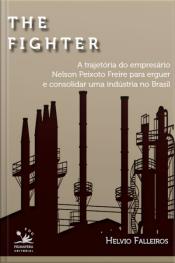The Fighter: A Trajetória De Nelson Peixoto Freira Para Erguer E Consolidar Uma Indústria No Brasil