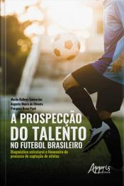A Prospecção Do Talento No Futebol Brasileiro:: Diagnóstico Estrutural E Financeiro Do Processo De Captação De Atletas