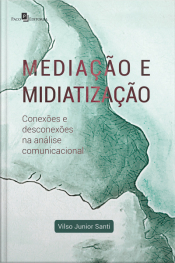 Mediação E Midiatização: Conexões E Desconexões Na Análise Comunicacional
