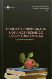 Estágio Supervisionado Nos Anos Iniciais Do Ensino Fundamental: Experiências Reflexivas