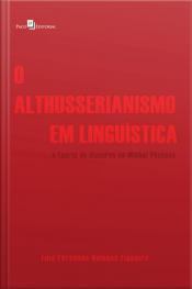 O Althusserianismo Em Linguística: A Teoria Do Discurso De Michel Pêcheux