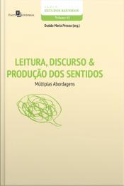 Leitura, Discurso & Produção Dos Sentidos: Múltiplas Abordagens