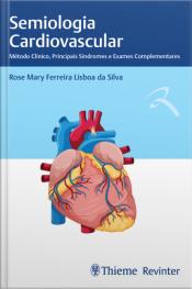 Semiologia Cardiovascular: Método Clínico, Principais Síndromes E Exames Complementares