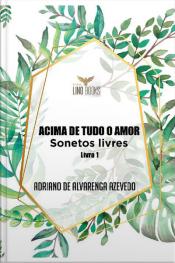 Acima De Tudo Amor: Sonetos Livres