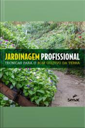 Jardinagem Profissional: Técnicas Para O Bom Cultivo Da Terra